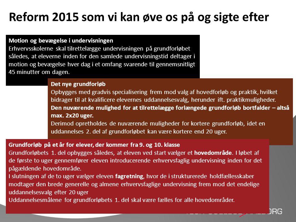 Reform 2015 som vi kan øve os på og sigte efter Motion og bevægelse i undervisningen Erhvervsskolerne skal tilrettelægge undervisningen på grundforløb