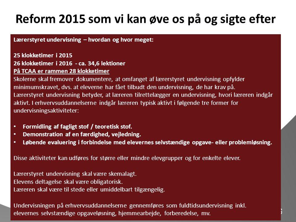 Reform 2015 som vi kan øve os på og sigte efter Lærerstyret undervisning – hvordan og hvor meget: 25 klokketimer i 2015 26 klokketimer i 2016 - ca. 34