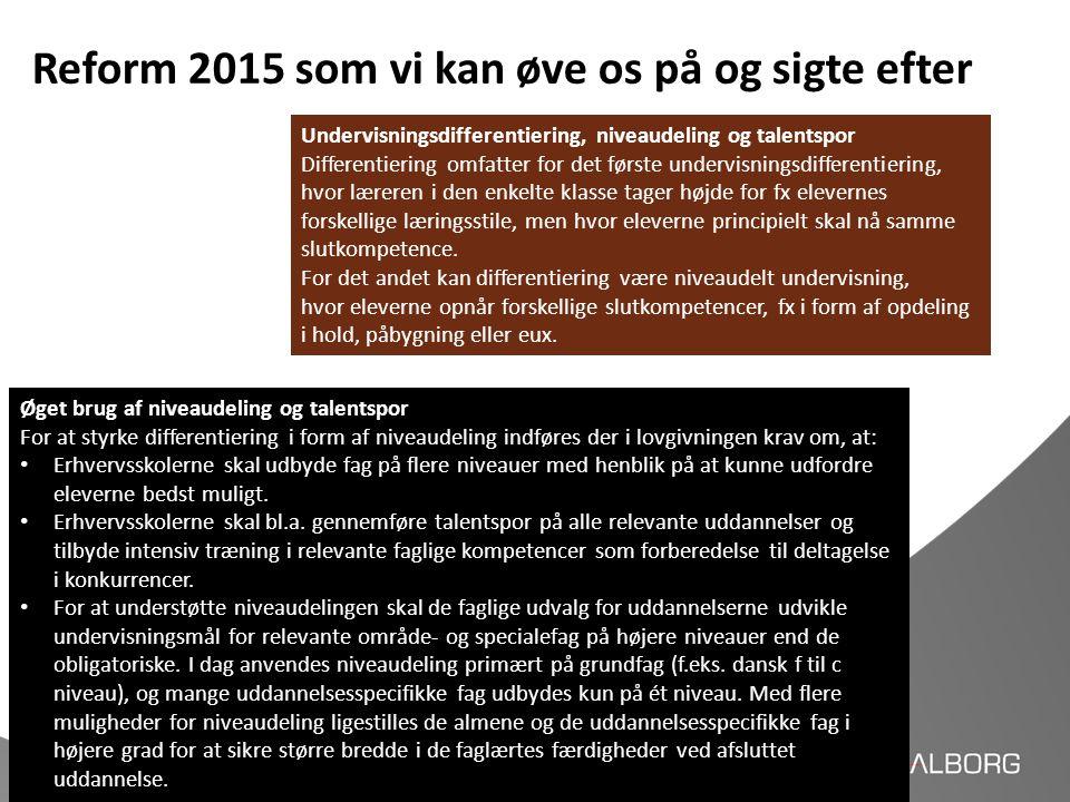 Reform 2015 som vi kan øve os på og sigte efter Øget brug af niveaudeling og talentspor For at styrke differentiering i form af niveaudeling indføres
