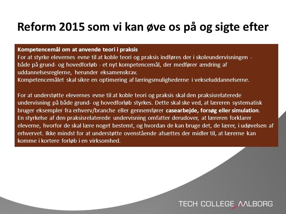 Reform 2015 som vi kan øve os på og sigte efter Kompetencemål om at anvende teori i praksis For at styrke elevernes evne til at koble teori og praksis