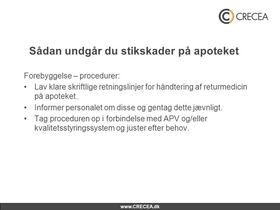 www.CRECEA.dk Sådan undgår du stikskader på apoteket Forebyggelse – procedurer: •Lav klare skriftlige retningslinjer for håndtering af returmedicin på