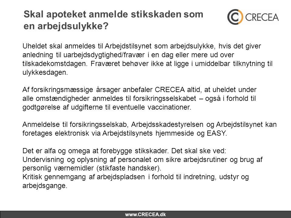 www.CRECEA.dk Skal apoteket anmelde stikskaden som en arbejdsulykke? Uheldet skal anmeldes til Arbejdstilsynet som arbejdsulykke, hvis det giver anled
