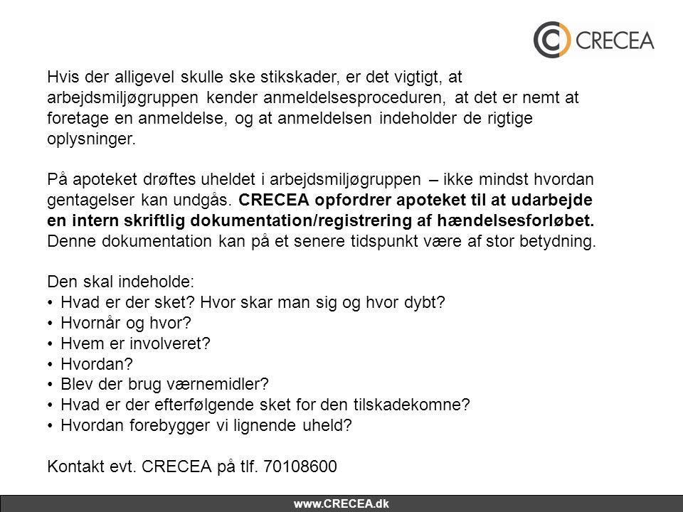 www.CRECEA.dk Hvis der alligevel skulle ske stikskader, er det vigtigt, at arbejdsmiljøgruppen kender anmeldelsesproceduren, at det er nemt at foretag