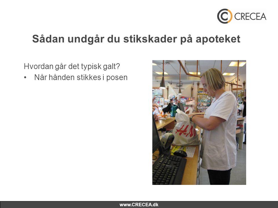 www.CRECEA.dk Sådan undgår du stikskader på apoteket Hvordan går det typisk galt? •Når hånden stikkes i posen