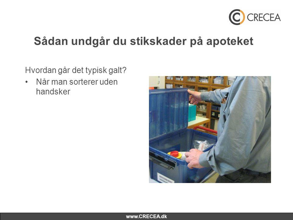 www.CRECEA.dk Sådan undgår du stikskader på apoteket Hvordan går det typisk galt? •Når man sorterer uden handsker