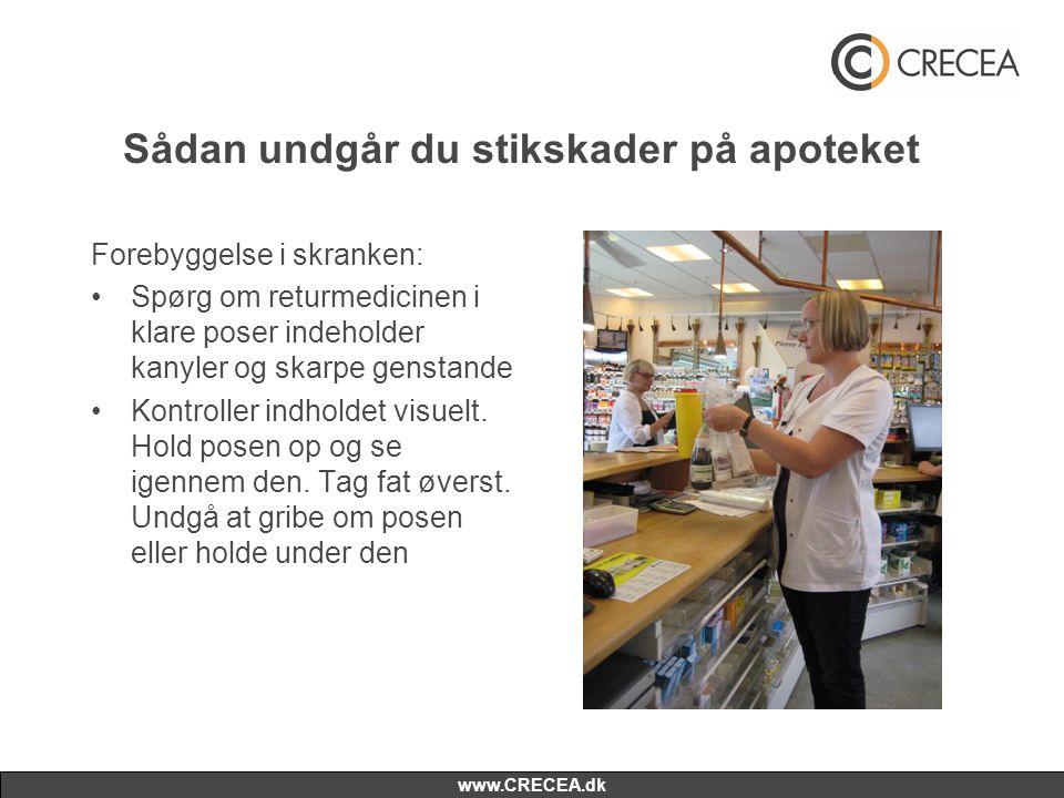 www.CRECEA.dk Sådan undgår du stikskader på apoteket Forebyggelse i skranken: •Spørg om returmedicinen i klare poser indeholder kanyler og skarpe gens