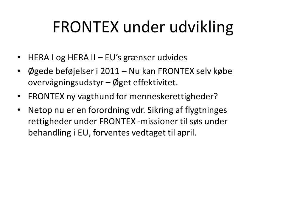 FRONTEX under udvikling • HERA I og HERA II – EU's grænser udvides • Øgede beføjelser i 2011 – Nu kan FRONTEX selv købe overvågningsudstyr – Øget effektivitet.