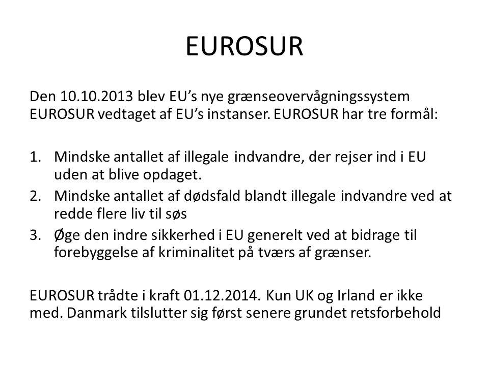EUROSUR Den 10.10.2013 blev EU's nye grænseovervågningssystem EUROSUR vedtaget af EU's instanser. EUROSUR har tre formål: 1.Mindske antallet af illega