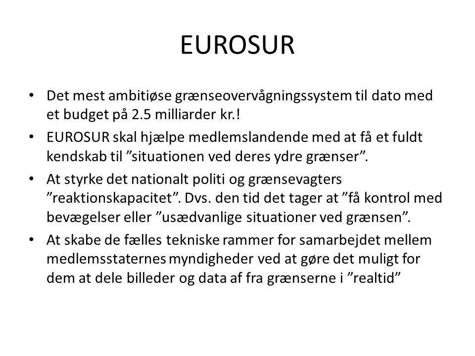 EUROSUR • Det mest ambitiøse grænseovervågningssystem til dato med et budget på 2.5 milliarder kr.! • EUROSUR skal hjælpe medlemslandende med at få et