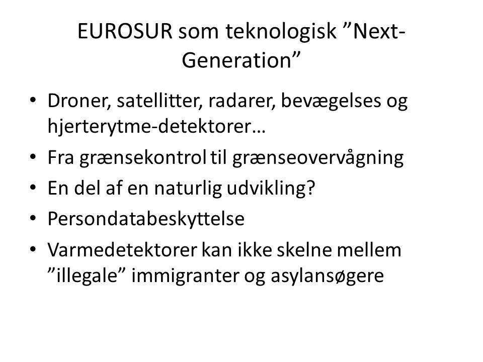 EUROSUR som teknologisk Next- Generation • Droner, satellitter, radarer, bevægelses og hjerterytme-detektorer… • Fra grænsekontrol til grænseovervågning • En del af en naturlig udvikling.