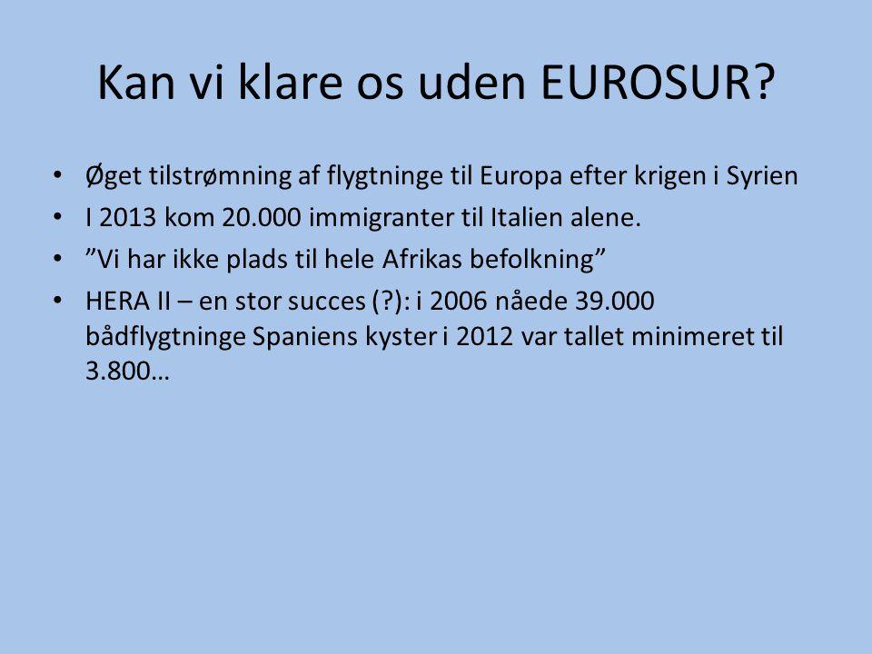 Kan vi klare os uden EUROSUR? • Øget tilstrømning af flygtninge til Europa efter krigen i Syrien • I 2013 kom 20.000 immigranter til Italien alene. •
