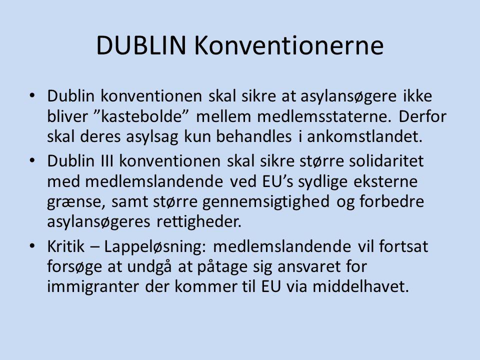 """DUBLIN Konventionerne • Dublin konventionen skal sikre at asylansøgere ikke bliver """"kastebolde"""" mellem medlemsstaterne. Derfor skal deres asylsag kun"""