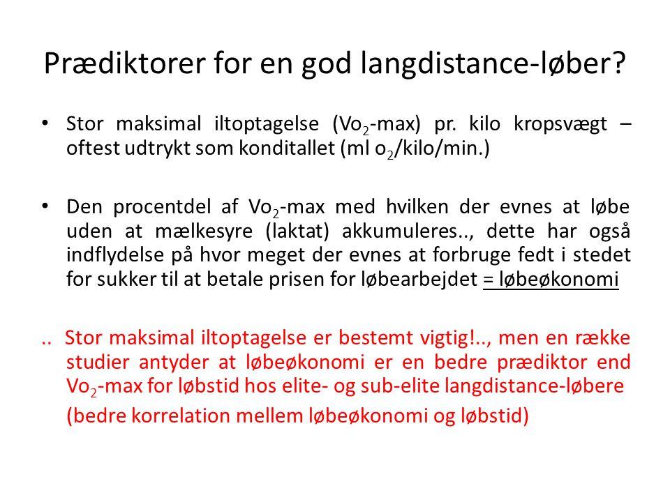 Prædiktorer for en god langdistance-løber.• Stor maksimal iltoptagelse (Vo 2 -max) pr.