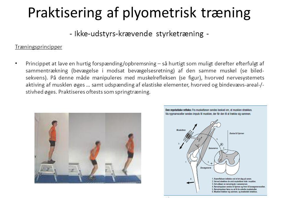 Praktisering af plyometrisk træning - Ikke-udstyrs-krævende styrketræning - Træningsprincipper • Princippet at lave en hurtig forspænding/opbremsning – så hurtigt som muligt derefter efterfulgt af sammentrækning (bevægelse i modsat bevægelsesretning) af den samme muskel (se biled- sekvens).
