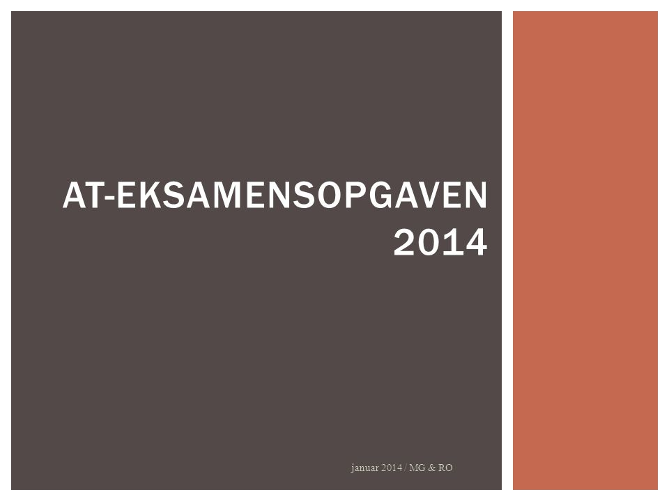 januar 2014 / MG & RO AT-EKSAMENSOPGAVEN 2014