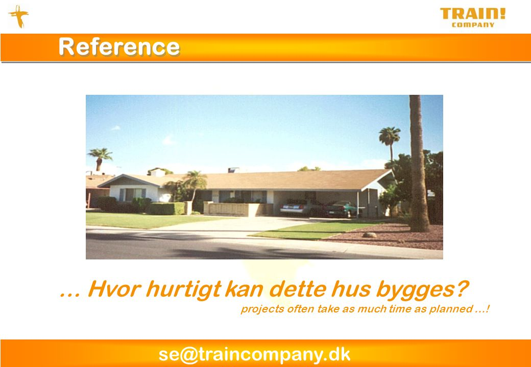 se@traincompany.dk Reference … Hvor hurtigt kan dette hus bygges? projects often take as much time as planned …!