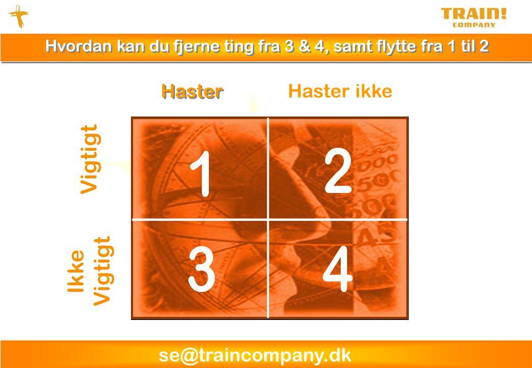 se@traincompany.dk Haster Haster ikke Vigtigt Ikke Vigtigt Hvordan kan du fjerne ting fra 3 & 4, samt flytte fra 1 til 2