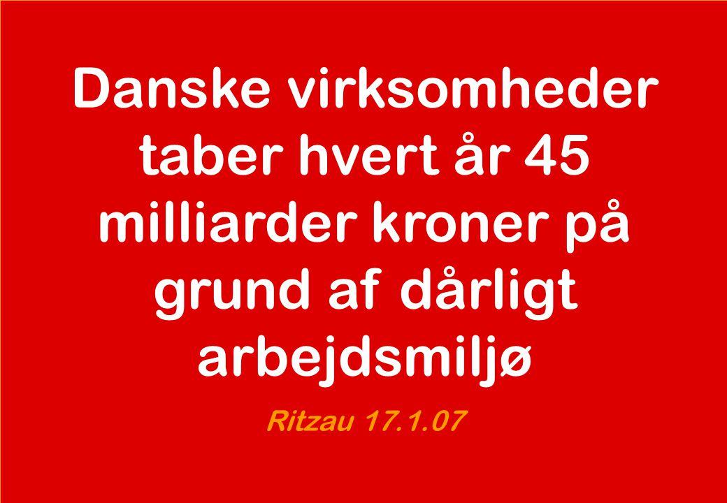 se@traincompany.dk Danske virksomheder taber hvert år 45 milliarder kroner på grund af dårligt arbejdsmiljø Ritzau 17.1.07
