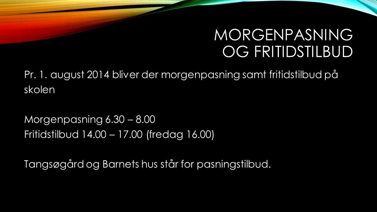 MORGENPASNING OG FRITIDSTILBUD Pr. 1. august 2014 bliver der morgenpasning samt fritidstilbud på skolen Morgenpasning 6.30 – 8.00 Fritidstilbud 14.00