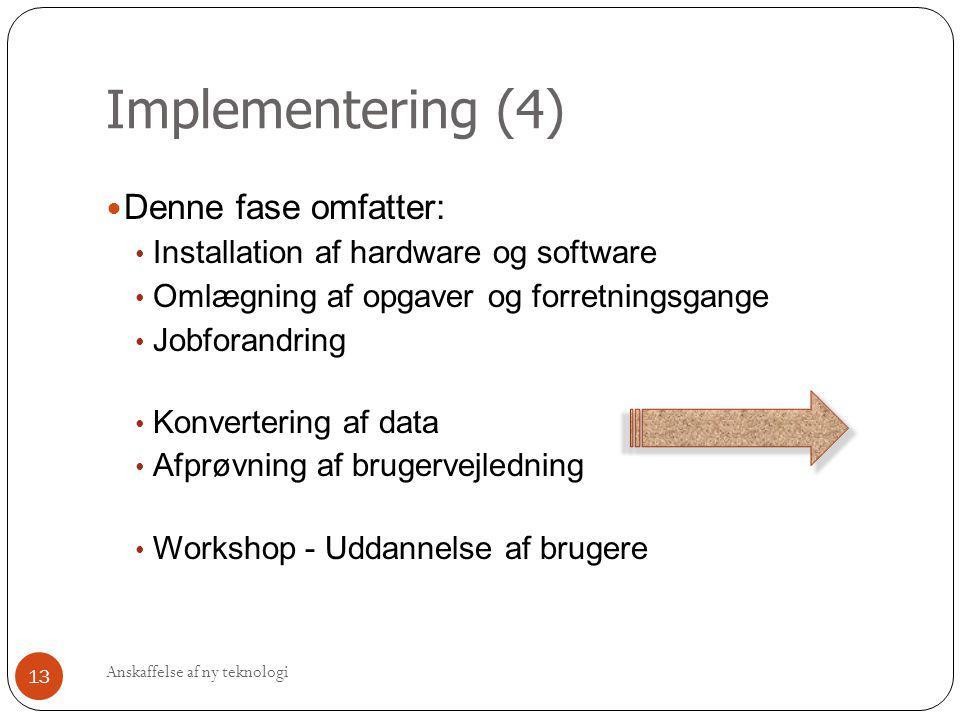 Implementering (4)  Denne fase omfatter: • Installation af hardware og software • Omlægning af opgaver og forretningsgange • Jobforandring • Konverte