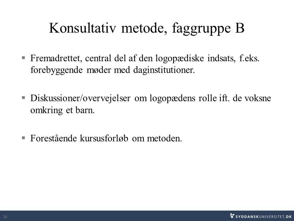 Konsultativ metode, faggruppe B  Fremadrettet, central del af den logopædiske indsats, f.eks.