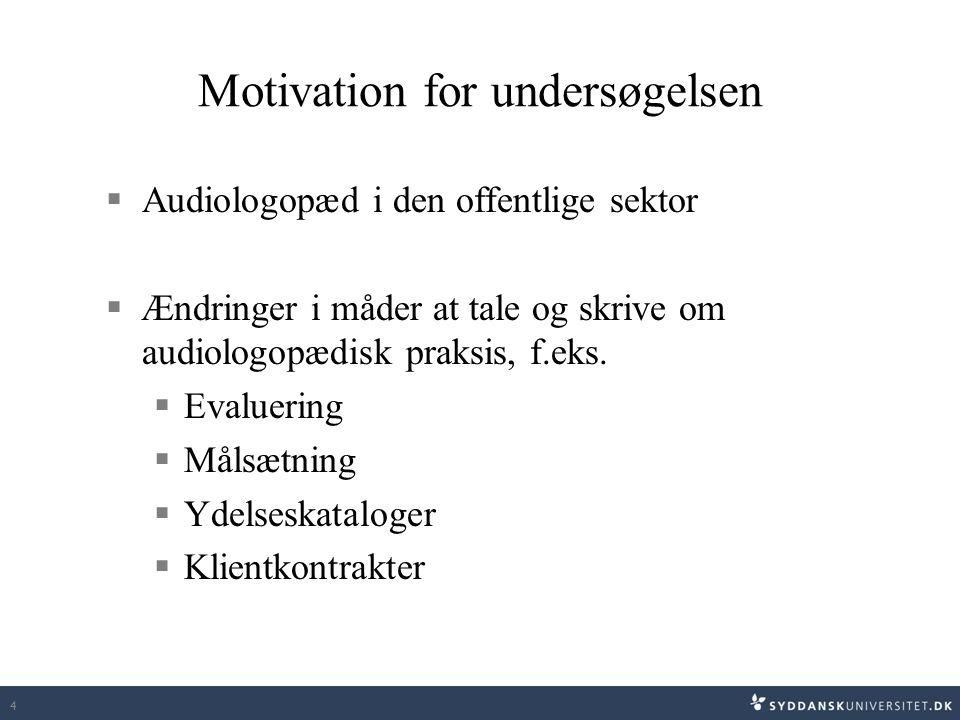 4 Motivation for undersøgelsen  Audiologopæd i den offentlige sektor  Ændringer i måder at tale og skrive om audiologopædisk praksis, f.eks.  Evalu