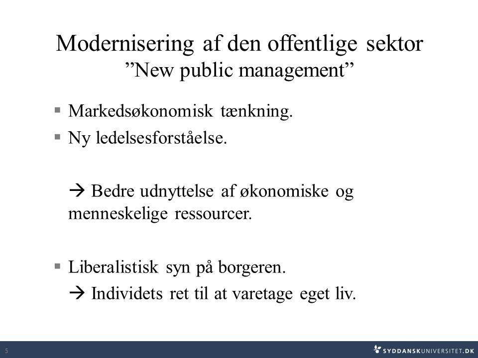 """5 Modernisering af den offentlige sektor """"New public management""""  Markedsøkonomisk tænkning.  Ny ledelsesforståelse.  Bedre udnyttelse af økonomisk"""