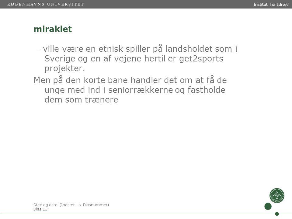 Sted og dato (Indsæt --> Diasnummer) Dias 13 Institut for Idræt miraklet - ville være en etnisk spiller på landsholdet som i Sverige og en af vejene hertil er get2sports projekter.