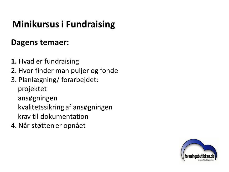 Minikursus i Fundraising Dagens temaer: 1. Hvad er fundraising 2. Hvor finder man puljer og fonde 3. Planlægning/ forarbejdet: projektet ansøgningen k