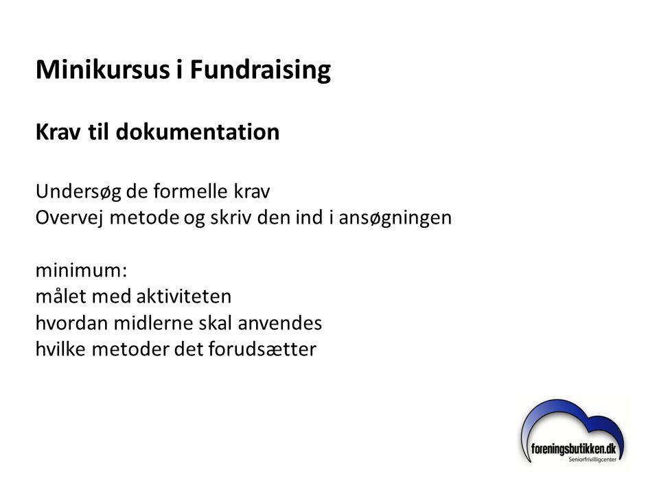 Minikursus i Fundraising Krav til dokumentation Undersøg de formelle krav Overvej metode og skriv den ind i ansøgningen minimum: målet med aktiviteten