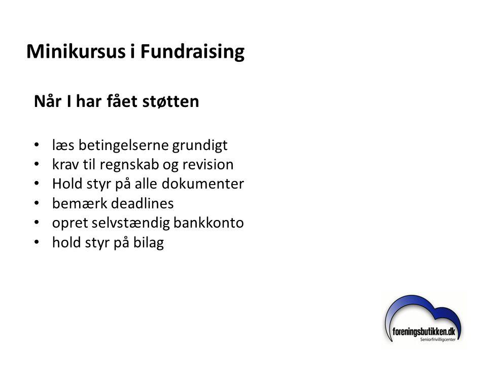 Minikursus i Fundraising Når I har fået støtten • læs betingelserne grundigt • krav til regnskab og revision • Hold styr på alle dokumenter • bemærk d