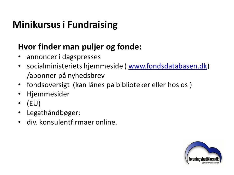 Minikursus i Fundraising Hvor finder man puljer og fonde: • annoncer i dagspresses • socialministeriets hjemmeside ( www.fondsdatabasen.dk) /abonner p