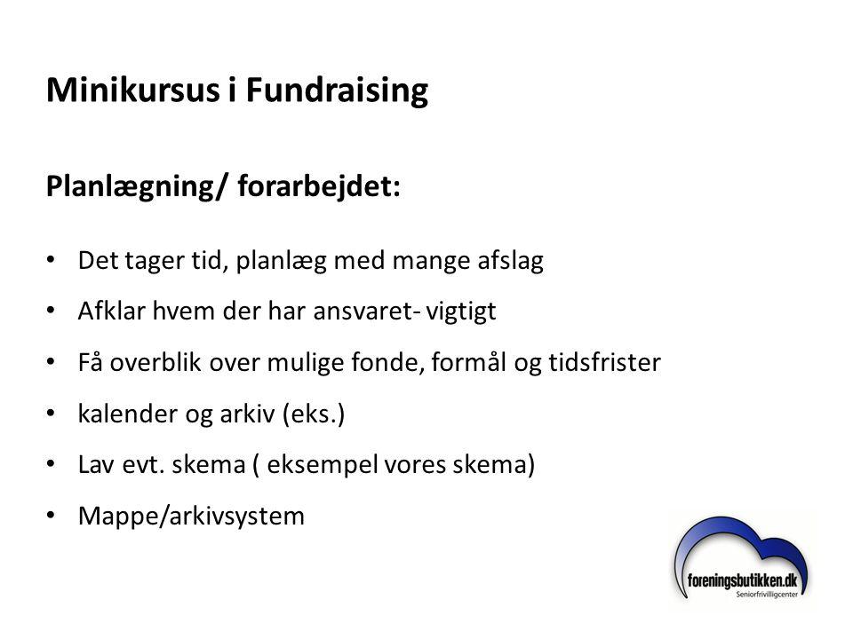 Minikursus i Fundraising Planlægning/ forarbejdet: • Det tager tid, planlæg med mange afslag • Afklar hvem der har ansvaret- vigtigt • Få overblik ove