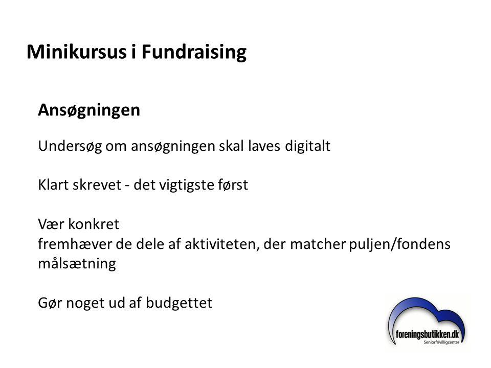 Minikursus i Fundraising Ansøgningen Undersøg om ansøgningen skal laves digitalt Klart skrevet - det vigtigste først Vær konkret fremhæver de dele af