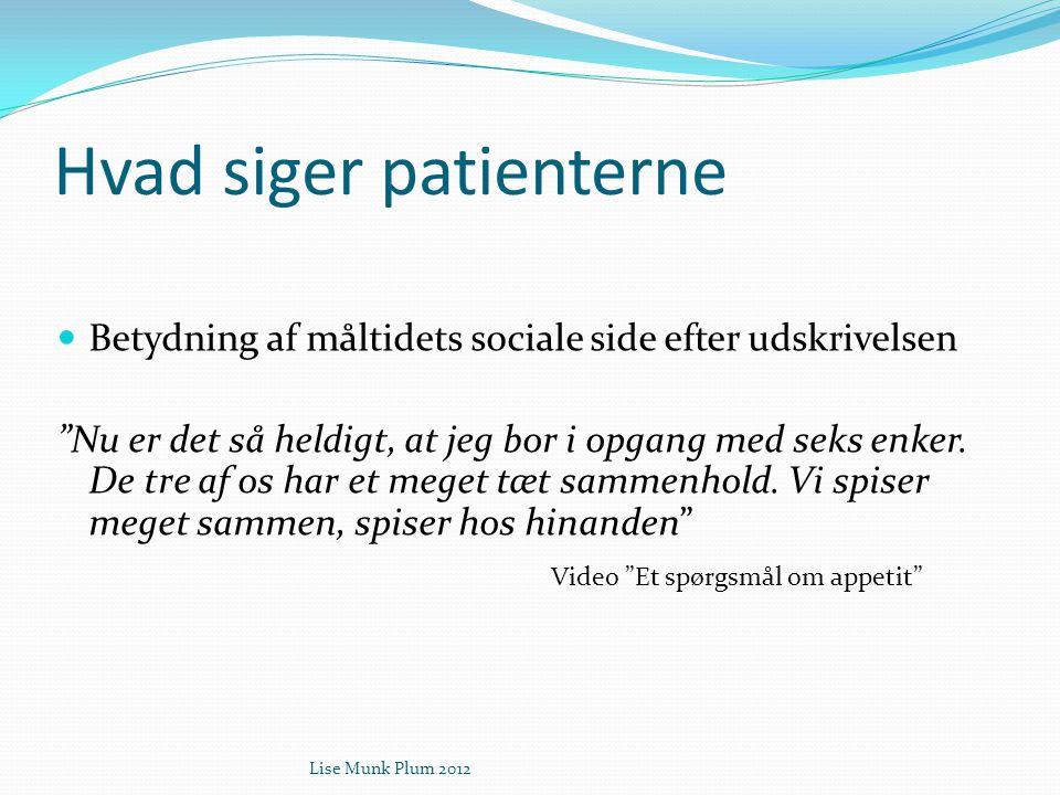 """Lise Munk Plum 2012 Hvad siger patienterne  Betydning af måltidets sociale side efter udskrivelsen """"Nu er det så heldigt, at jeg bor i opgang med sek"""