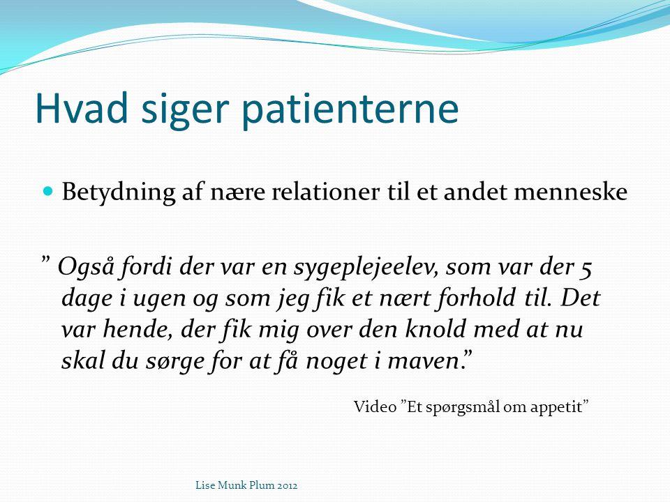 """Lise Munk Plum 2012 Hvad siger patienterne  Betydning af nære relationer til et andet menneske """" Også fordi der var en sygeplejeelev, som var der 5 d"""
