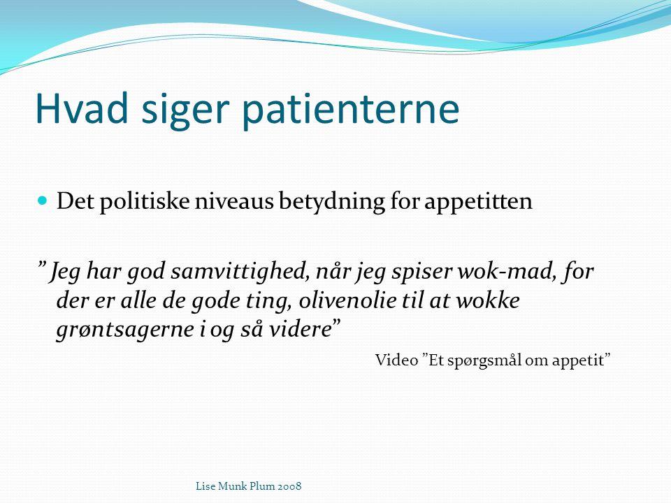 """Lise Munk Plum 2008 Hvad siger patienterne  Det politiske niveaus betydning for appetitten """" Jeg har god samvittighed, når jeg spiser wok-mad, for de"""