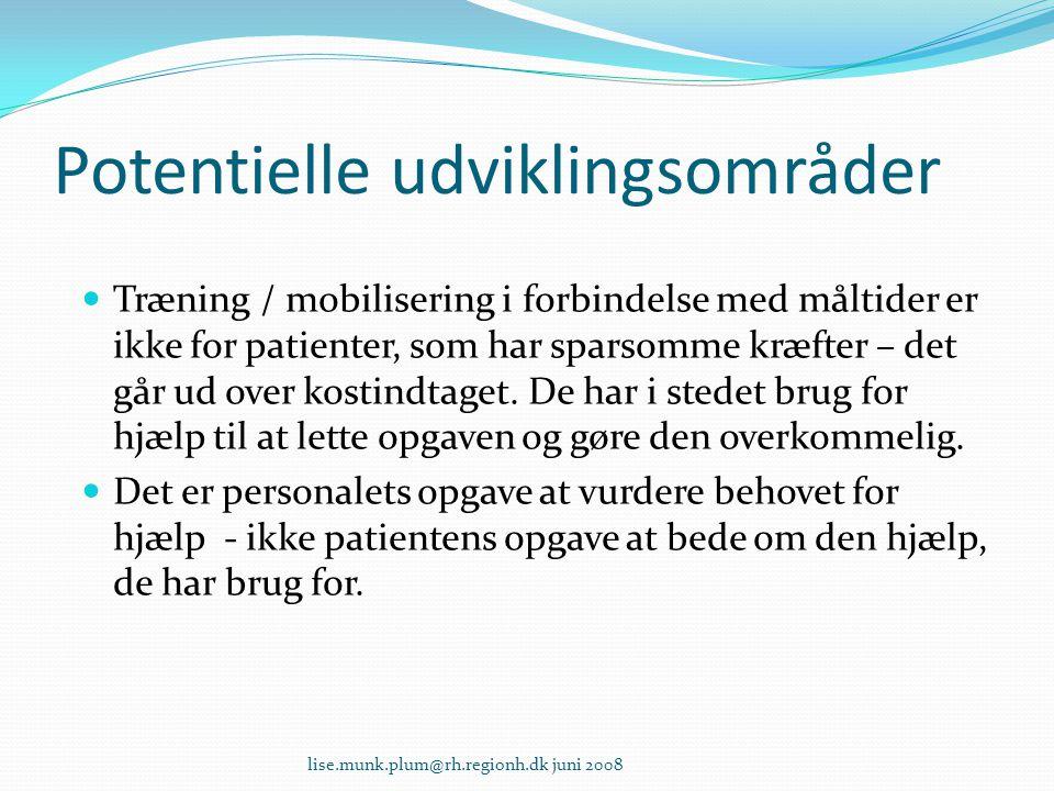 lise.munk.plum@rh.regionh.dk juni 2008 Potentielle udviklingsområder  Træning / mobilisering i forbindelse med måltider er ikke for patienter, som ha