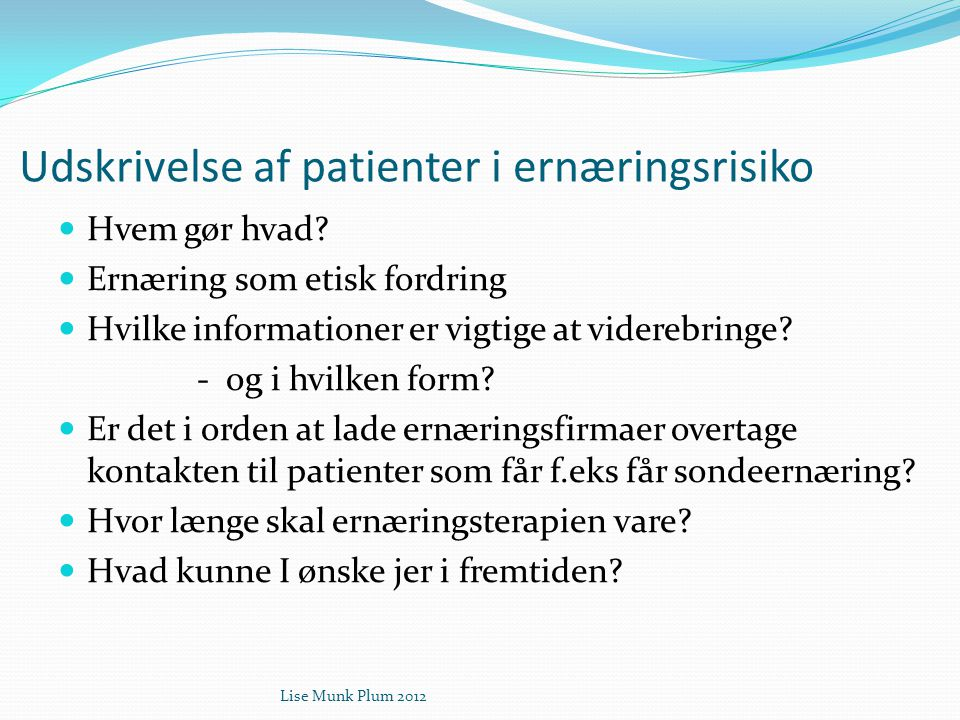 Udskrivelse af patienter i ernæringsrisiko  Hvem gør hvad?  Ernæring som etisk fordring  Hvilke informationer er vigtige at viderebringe? - og i hv