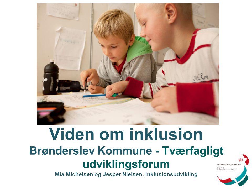 Viden om inklusion Brønderslev Kommune - Tværfagligt udviklingsforum Mia Michelsen og Jesper Nielsen, Inklusionsudvikling