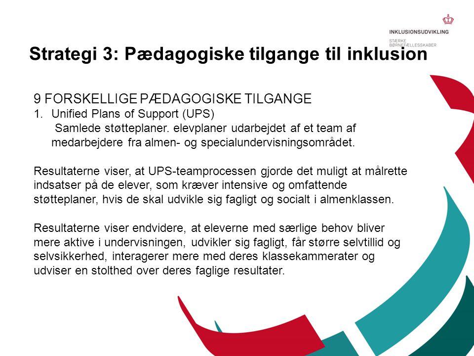 9 FORSKELLIGE PÆDAGOGISKE TILGANGE 1.Unified Plans of Support (UPS) Samlede støtteplaner. elevplaner udarbejdet af et team af medarbejdere fra almen-