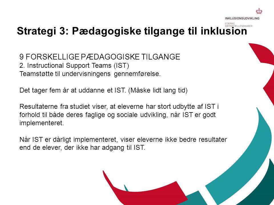 9 FORSKELLIGE PÆDAGOGISKE TILGANGE 2. Instructional Support Teams (IST) Teamstøtte til undervisningens gennemførelse. Det tager fem år at uddanne et I