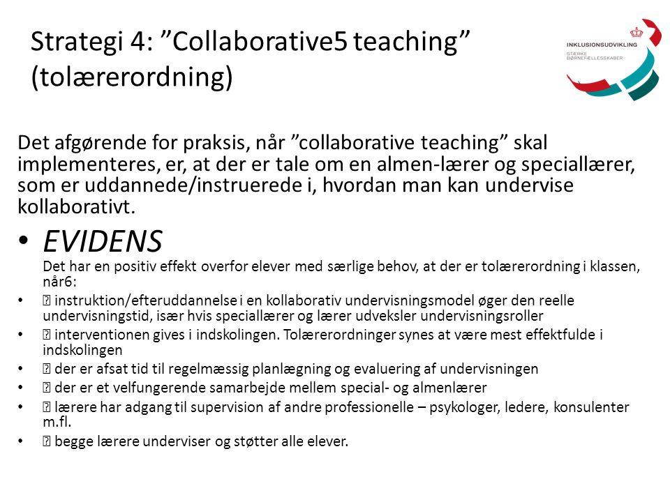 "Strategi 4: ""Collaborative5 teaching"" (tolærerordning) Det afgørende for praksis, når ""collaborative teaching"" skal implementeres, er, at der er tale"