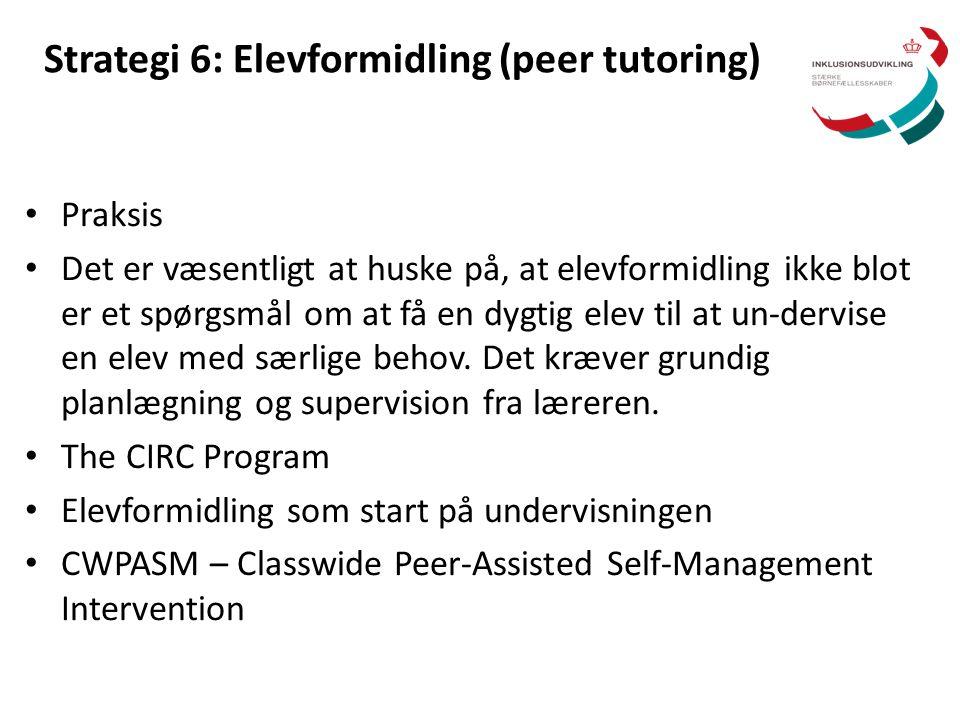 Strategi 6: Elevformidling (peer tutoring) • Praksis • Det er væsentligt at huske på, at elevformidling ikke blot er et spørgsmål om at få en dygtig e