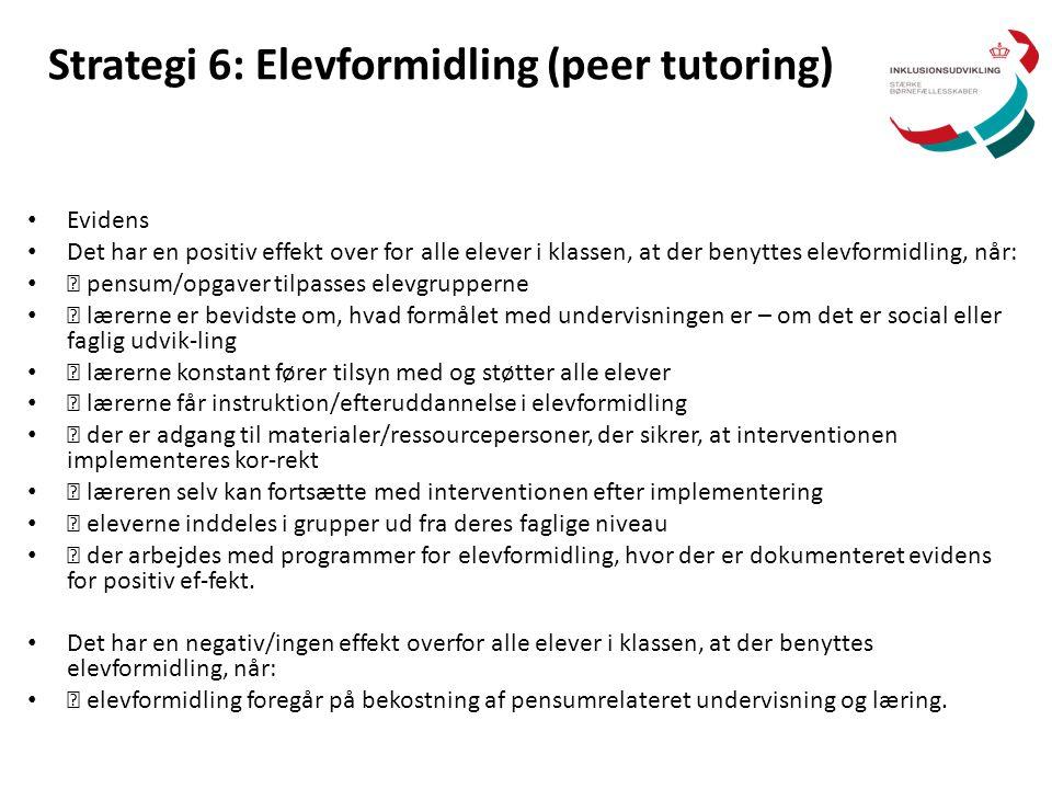 Strategi 6: Elevformidling (peer tutoring) • Evidens • Det har en positiv effekt over for alle elever i klassen, at der benyttes elevformidling, når: