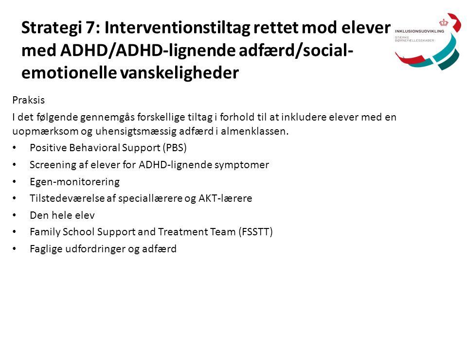 Strategi 7: Interventionstiltag rettet mod elever med ADHD/ADHD-lignende adfærd/social- emotionelle vanskeligheder Praksis I det følgende gennemgås fo