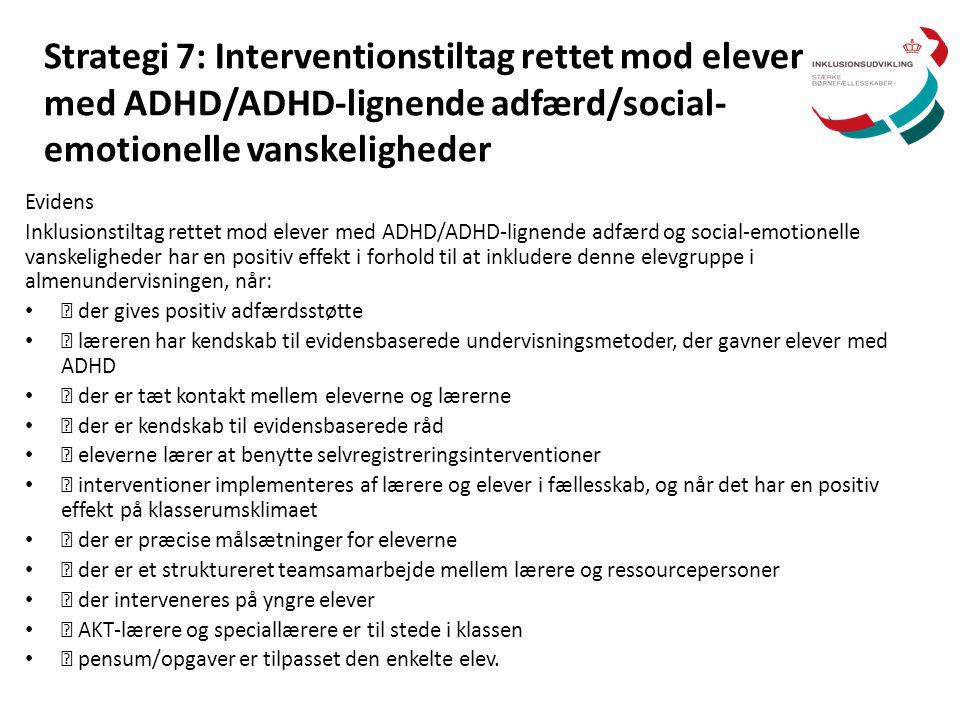 Strategi 7: Interventionstiltag rettet mod elever med ADHD/ADHD-lignende adfærd/social- emotionelle vanskeligheder Evidens Inklusionstiltag rettet mod