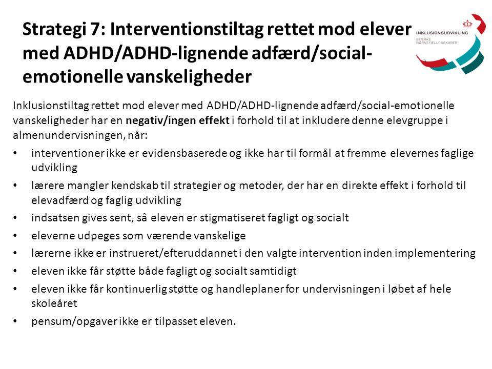 Strategi 7: Interventionstiltag rettet mod elever med ADHD/ADHD-lignende adfærd/social- emotionelle vanskeligheder Inklusionstiltag rettet mod elever