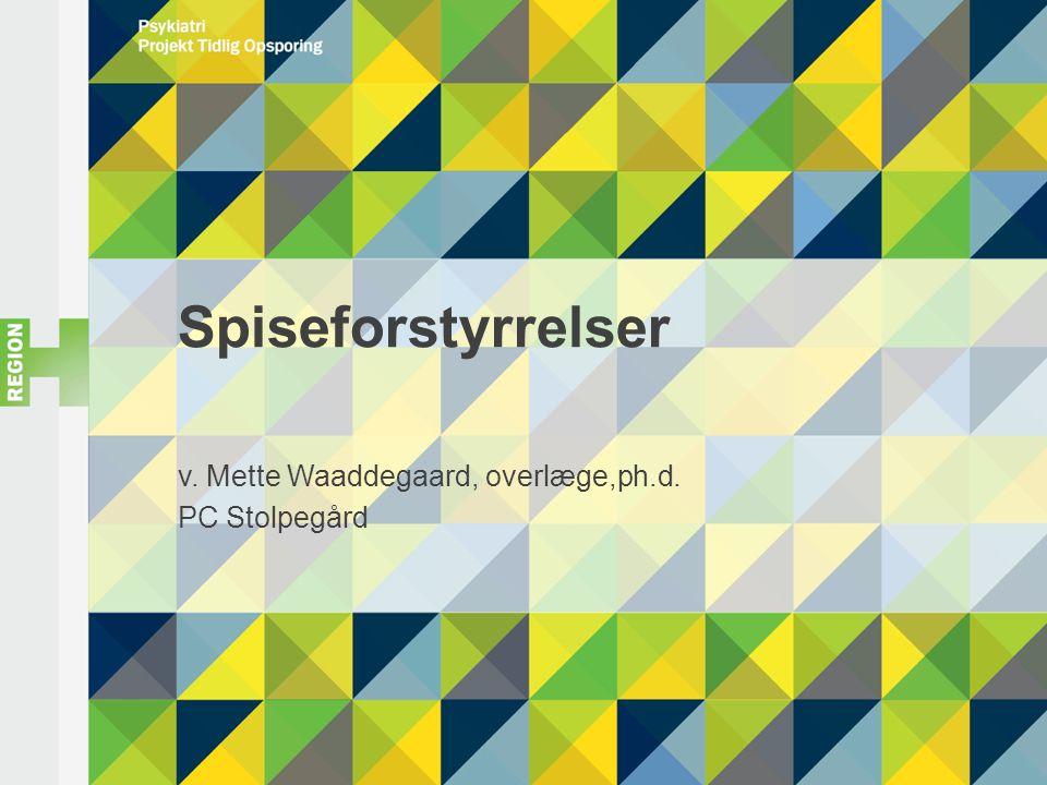 Spiseforstyrrelser v. Mette Waaddegaard, overlæge,ph.d. PC Stolpegård