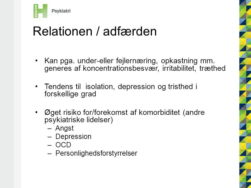Relationen / adfærden •Kan pga.under-eller fejlernæring, opkastning mm.